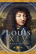 Louis XIV: The Real Sun King (English Edition)
