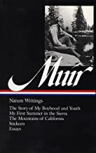John Muir : Nature Writings: The Story of My Boyhood and Youth; My First Summer in the Sierra; The Mountains of California; Stickeen; Essays (Library of America)
