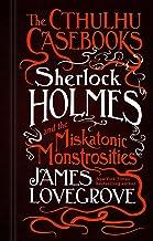 The Cthulhu Casebooks: Sherlock Holmes and the Miskatonic Monstrosities (English Edition)