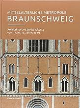 Mittelalterliche Metropole Braunschweig: Architektur und Sta