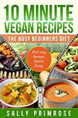 10 MINUTE VEGAN RECIPES: The Busy Beginners' Diet ( Healthy Weight Loss) (10 Minute Chef Series Book 1) Kindle Edition