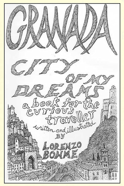 シャッフル舌国勢調査Granada, City of My Dreams: (Wanderings Through Old Granada and its Moorish Palace, the Alhambra) (English Edition)