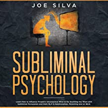 Subliminal Psychology: Learn How to Influence People's Unconscious Mind to Do Anything You Want with Subliminal Persuasion and Dark NLP in Relationships, Parenting and at Work