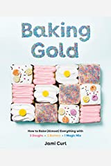Baking Gold: How to Bake (Almost) Everything with 3 Doughs, 2 Batters, and 1 Magic Mix Kindle Edition