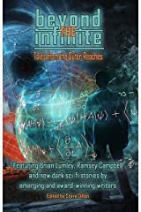 Beyond the Infinite - Tales from the Outer Reaches (Things in the Well - Anthologies) Kindle Edition
