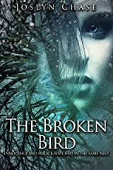 The Broken Bird: Innocence and Malice Hatched In The Same Nest Kindle Edition