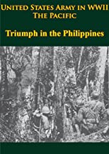 United States Army in WWII - the Pacific - Triumph in the Philippines: [Illustrated Edition]