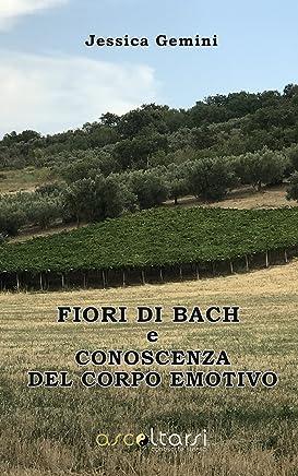 Fiori di Bach e conoscenza del corpo emotivo (Ascoltarsi Vol. 1)