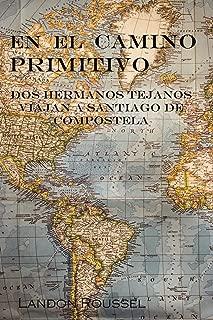 En el Camino Primitivo: Dos Hermanos Tejanos Viajan a Santiago de Compostela (Spanish Edition)