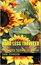 Road Less Traveled: Thoughts Spilled on Paper (Dani's Writings Book 1)