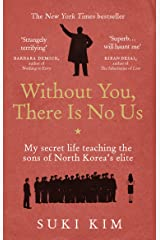 Without You, There Is No Us: My secret life teaching the sons of North Korea's elite Kindle Edition