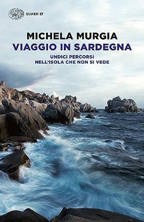 Viaggio in Sardegna: Undici percorsi nellisola che non si vede (Super ET)