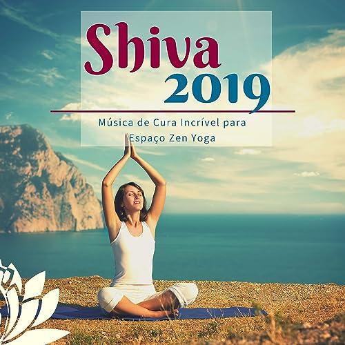 Shiva 2019 - Música de Cura Incrível para Espaço Zen Yoga by ...