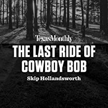 The Last Ride of Cowboy Bob: True Crime from Texas Monthly