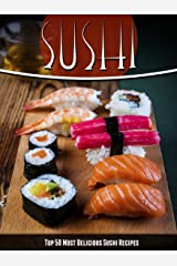 Sushi Recipes: The Top 50 Most Delicious Sushi Recipes (Recipe Top 50's Book 43) Kindle Edition