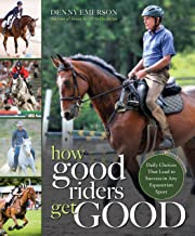 How Good Riders Get Good: New Edition: Daily Choices that Lead to Success in Any Equestrian Sport