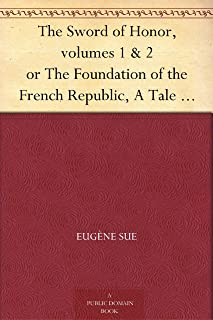The Sword of Honor, volumes 1 & 2 or The Foundation of the French Republic, A Tale of The French Revolution