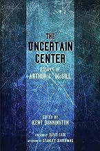 The Uncertain Center: Essays of Arthur C. McGill