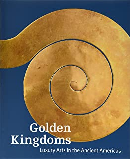 Golden Kingdoms – Luxury Arts in the Ancient Americas