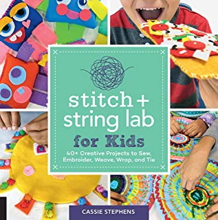 Stitch and String Lab for Kids: 40+ Creative Projects to Sew, Embroider, Weave, Wrap, and Tie
