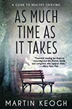 As Much Time as it Takes: A Guide to Healthy Grieving (English Edition)