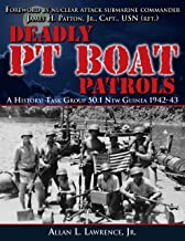 Deadly PT Boat Patrols (A History: Task Group 50.1 New Guinea 1942-43)