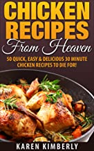 Chicken Recipes From Heaven: 50 Quick, Easy & Delicious 30 Minute Chicken Recipes To Die For! (English Edition)