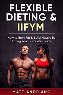 Flexible Dieting & IIFYM: How to Burn Fat & Build Muscle By Eating Your Favourite Foods