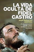 La vida oculta de Fidel Castro: El exguardaespaldas del líder cubano desvela sus secretos más íntimos (PENINSULA) (Spanish...