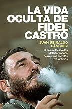 La vida oculta de Fidel Castro: El exguardaespaldas del líder cubano desvela sus secretos más íntimos (Spanish Edition)