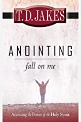 Anointing Fall on Me: Accessing the Power of the Holy Spirit Kindle Edition