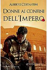 Donne ai confini dell'Impero: Un romanzo storico ai tempi dell'Antica Roma (ANUNNAKI - Narrativa) Formato Kindle