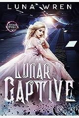 Lunar Captive: The Lunar Royals - Romantic Sci-Fi Fantasy Kindle Edition