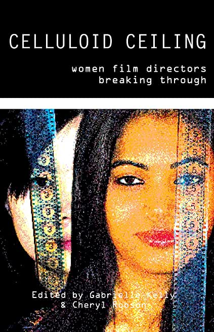 Celluloid Ceiling: Women Film Directors Breaking Through (English Edition)