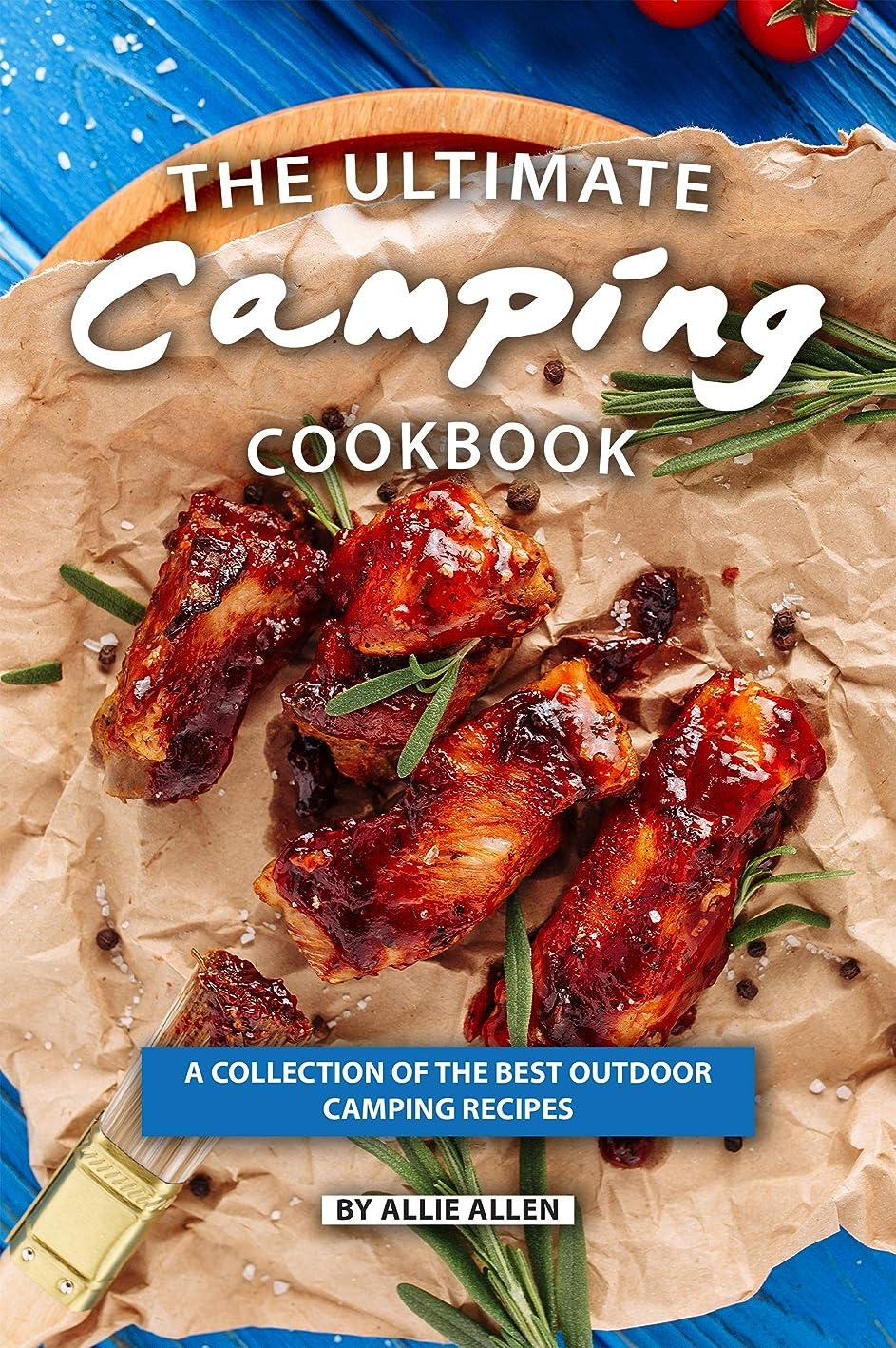 皮肉潜在的な偽善者The Ultimate Camping Cookbook: A Collection of The Best Outdoor Camping Recipes (English Edition)