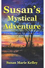 Susan's Mystical Adventure: Coming Home To Your Light Kindle Edition