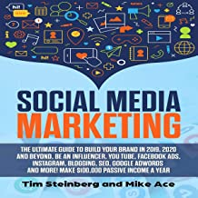 Social Media Marketing: The Ultimate Guide to Build Your Brand in 2019, 2020 and Beyond, Be an Influencer, You Tube, Facebook Ads, Instagram, Blogging, Seo, Google Adwords and More! Make $100,000 Passive Income a Years
