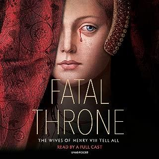Fatal Throne: The Wives of Henry VIII Tell All: by M. T. Anderson, Candace Fleming, Stephanie Hemphill, Lisa Ann Sandell, Jennifer Donnelly, Linda Sue Park, Deborah Hopkinson