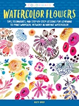 Colorways: Watercolor Flowers:Tips, techniques, and step-by-step lessons for learning to paint whimsical artwork in vibrant watercolor