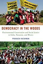 Democracy in the Woods: Environmental Conservation and Social Justice in India, Tanzania, and Mexico (Studies Comparative Energy and Environ)