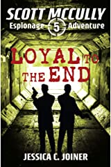 Loyal to the End (A Scott McCully Espionage Adventure Book 5) Kindle Edition