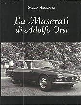 La Maserati di Adolfo Orsi: con fotografie e testimonianze inedite di Giulio Alfieri, Valerio Colotti, Ermanno Cozza, Fior...