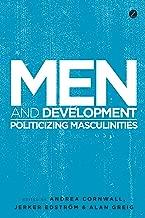 Men and Development: Politicizing Masculinities