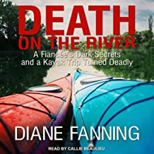 Death on the River: A Fiancee's Dark Secrets and a Kayak Trip Turned Deadly