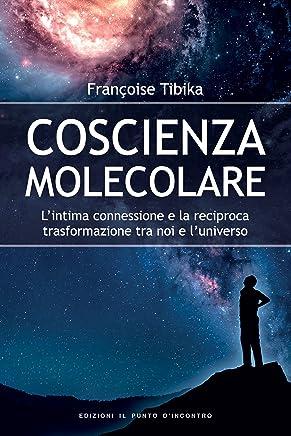 Coscienza molecolare: L'intima connessione e la reciproca trasformazione tra noi e l'universo