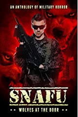 SNAFU: Wolves at the Door: An Anthology of Military Horror Kindle Edition