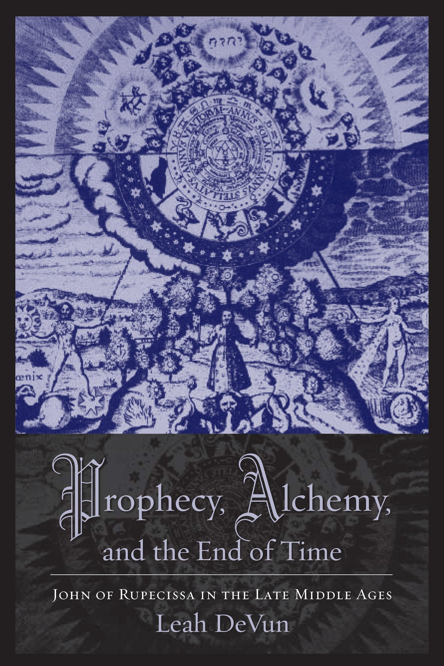 Image OfProphecy, Alchemy, And The End Of Time: John Of Rupescissa In The Late Middle Ages