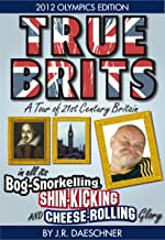 True Brits (The London 2012 Olympics Edition): A Tour of 21st Century Britain in all its Bog-Snorkelling, Shin-Kicking and...