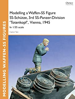 Modelling a Waffen-SS Figure SS-Schütze, 3rd SS-Panzer-Division 'Totenkopf' Vienna, 1945: In 1/35 scale (Osprey Modelling Guides)