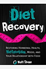 Diet Recovery: Restoring Hormonal Health, Metabolism, Mood, and Your Relationship with Food (Diet Recovery Series Book 1) Kindle Edition